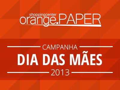 Orange Paper Dia das Mães 2013